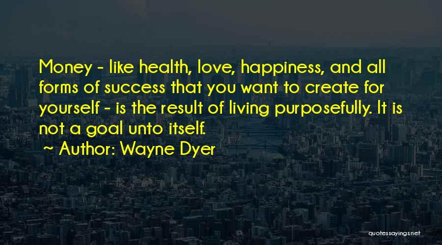 Love Money And Happiness Quotes By Wayne Dyer