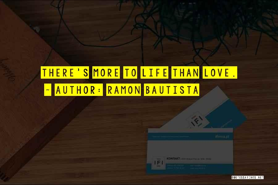 Love More Than Life Quotes By Ramon Bautista