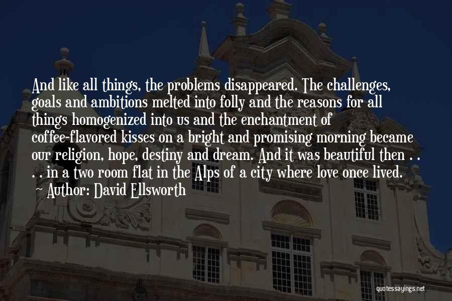 Love Morning Quotes By David Ellsworth