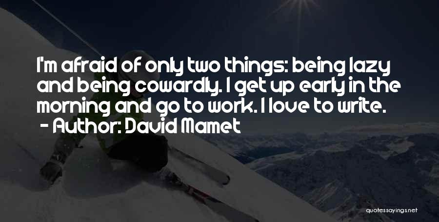 Love Morning Quotes By David Mamet