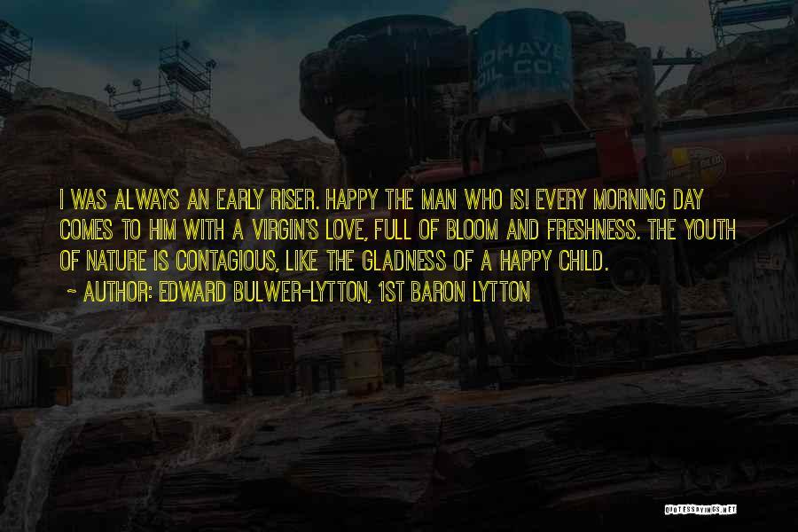 Love Morning Quotes By Edward Bulwer-Lytton, 1st Baron Lytton