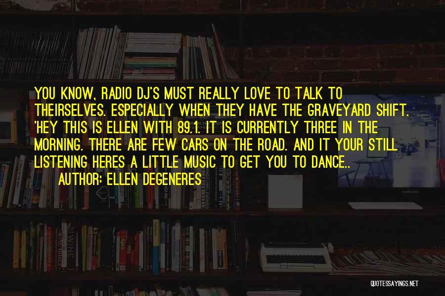 Love Morning Quotes By Ellen DeGeneres