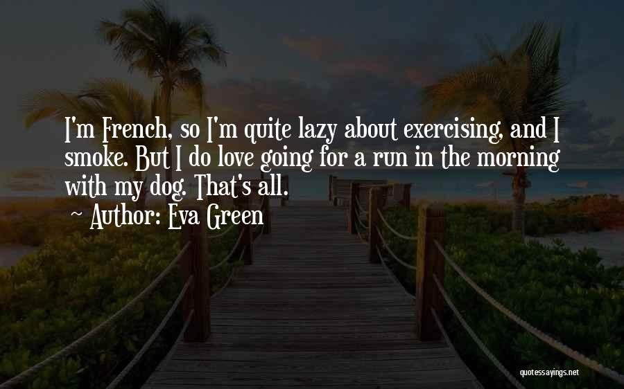 Love Morning Quotes By Eva Green