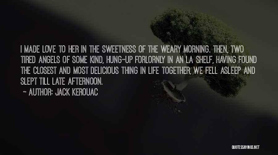 Love Morning Quotes By Jack Kerouac