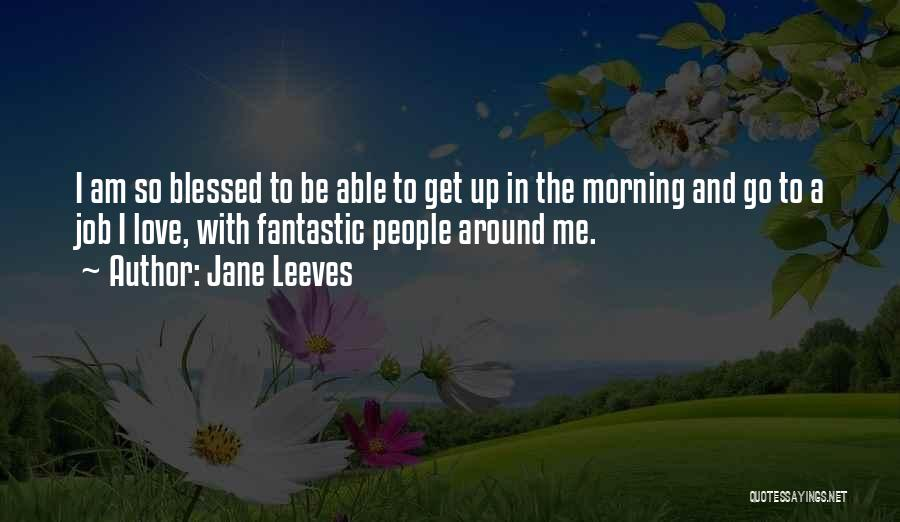Love Morning Quotes By Jane Leeves