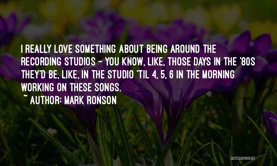 Love Morning Quotes By Mark Ronson
