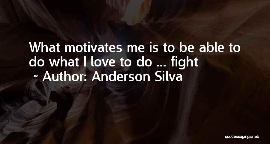 Love Motivates Quotes By Anderson Silva