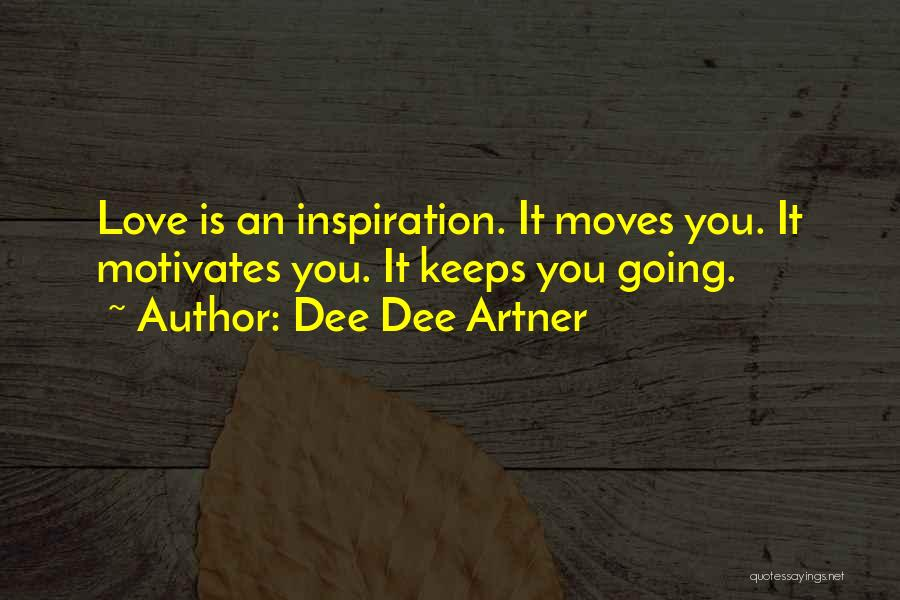 Love Motivates Quotes By Dee Dee Artner