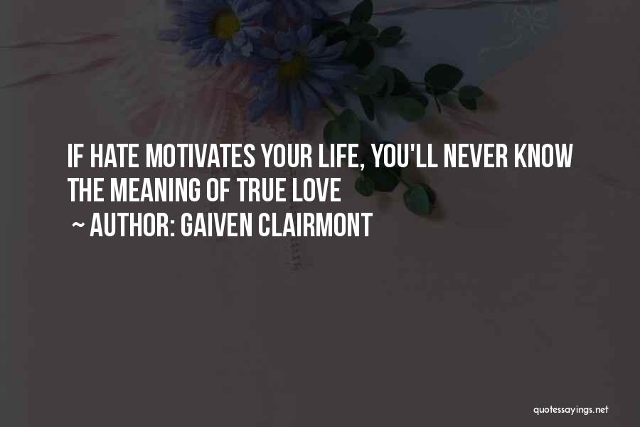 Love Motivates Quotes By Gaiven Clairmont