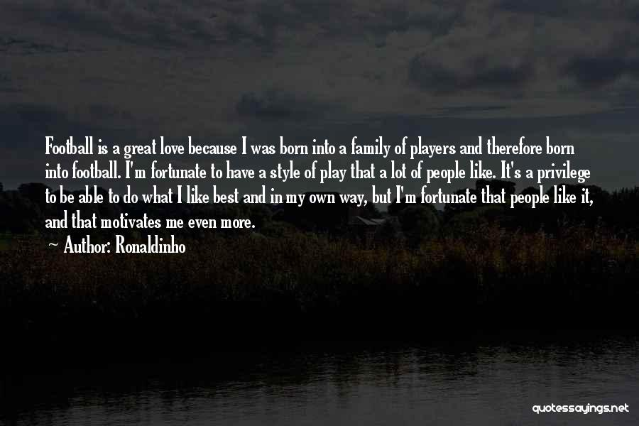 Love Motivates Quotes By Ronaldinho