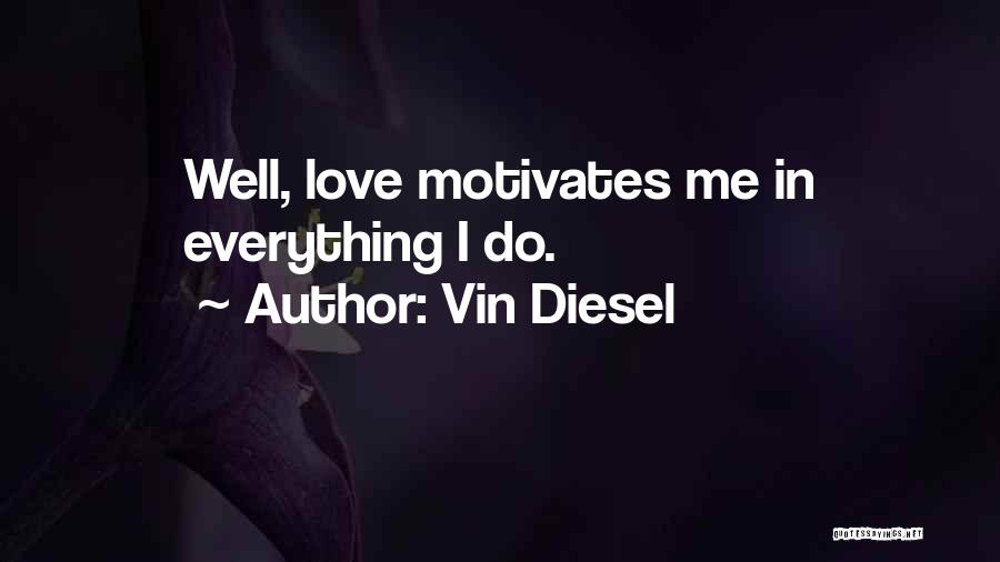 Love Motivates Quotes By Vin Diesel