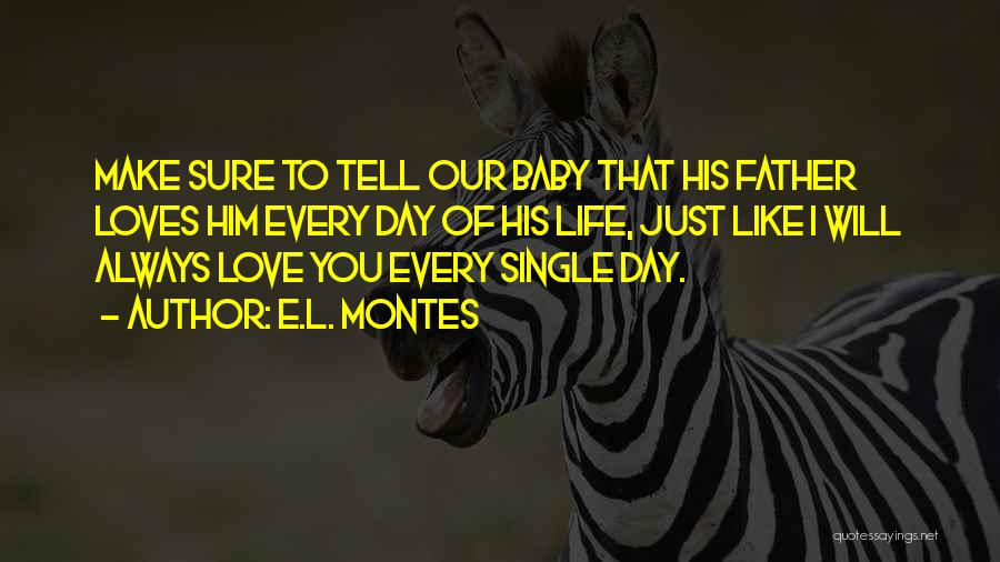 Love My Baby Father Quotes By E.L. Montes
