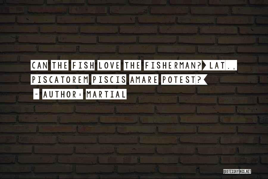 Love My Fisherman Quotes By Martial
