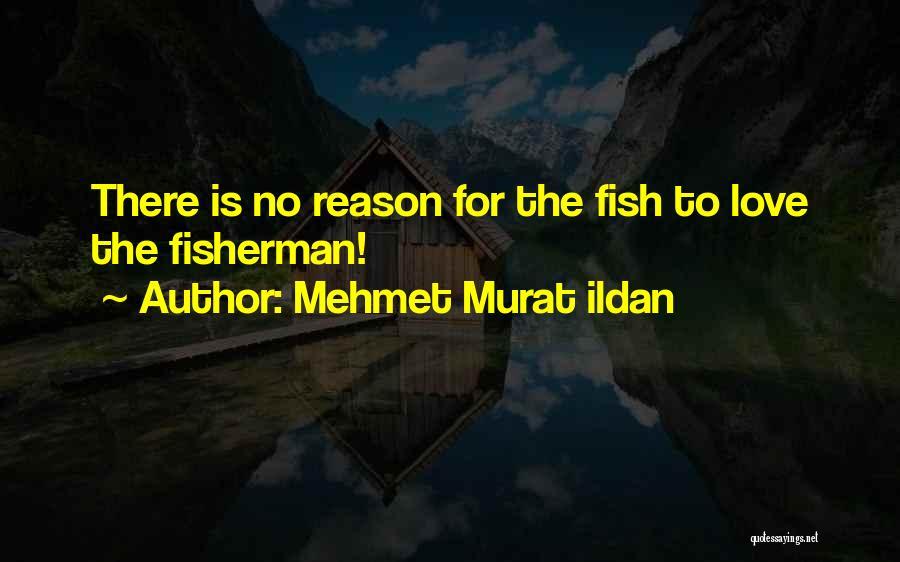 Love My Fisherman Quotes By Mehmet Murat Ildan