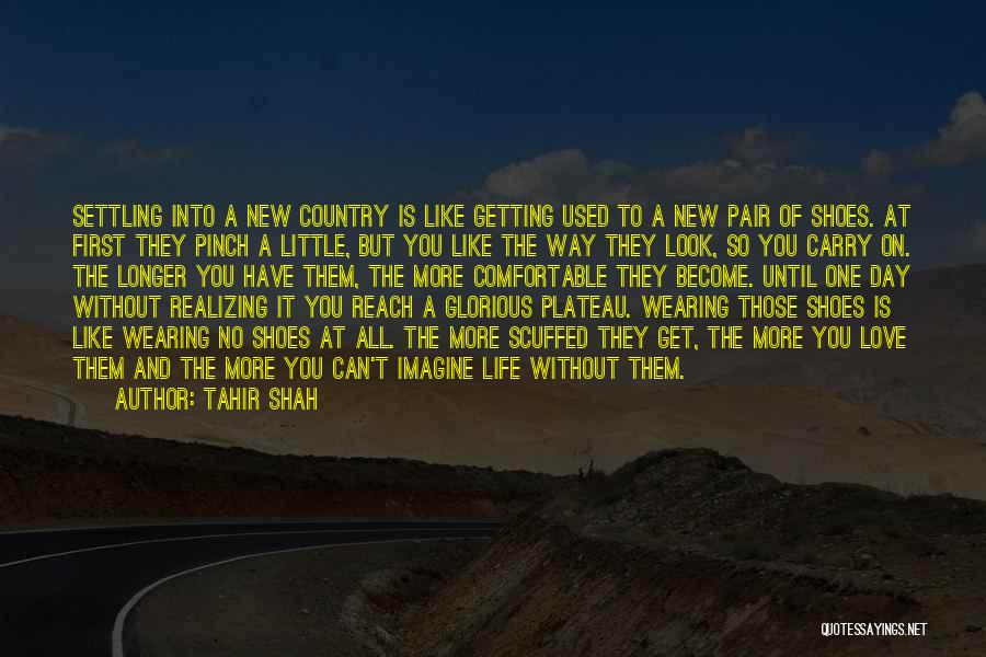 Love My New Shoes Quotes By Tahir Shah