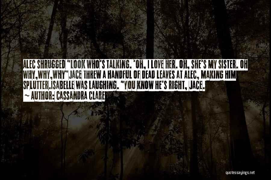Love My Sister Funny Quotes By Cassandra Clare