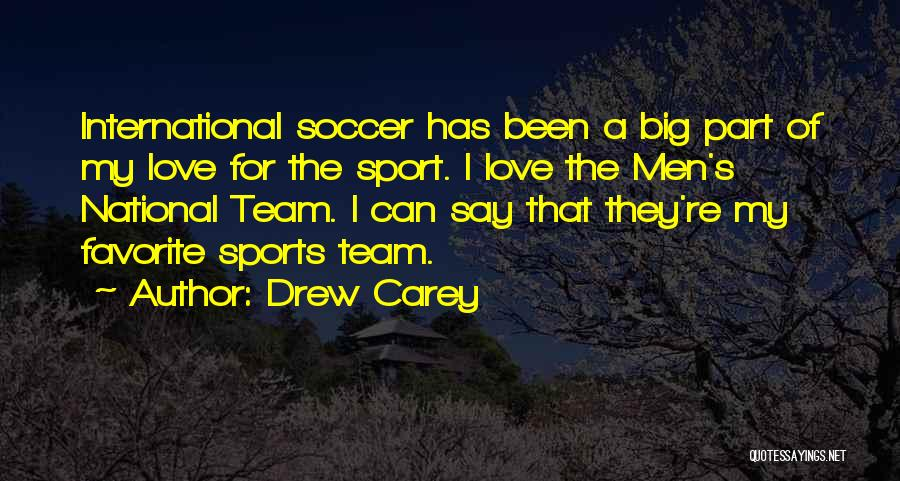 Love My Soccer Team Quotes By Drew Carey