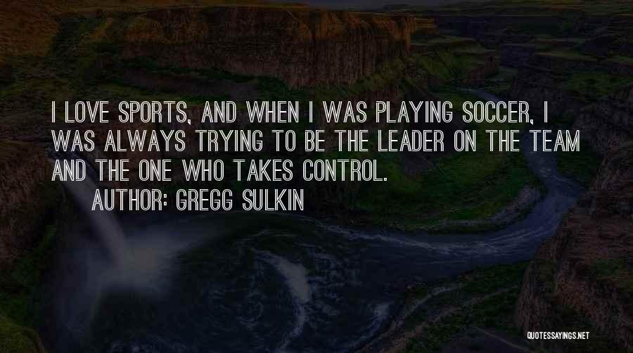 Love My Soccer Team Quotes By Gregg Sulkin