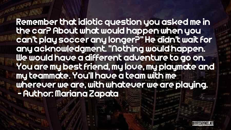 Love My Soccer Team Quotes By Mariana Zapata