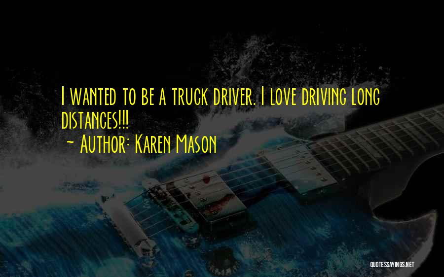 Love My Truck Driver Quotes By Karen Mason