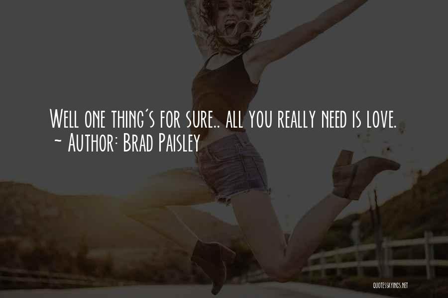 Love Needs Quotes By Brad Paisley