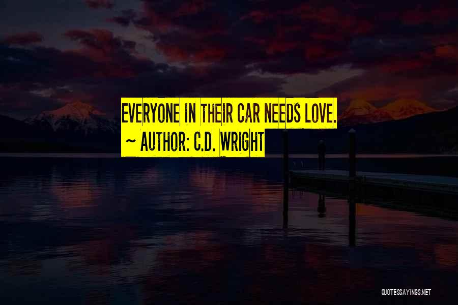 Love Needs Quotes By C.D. Wright