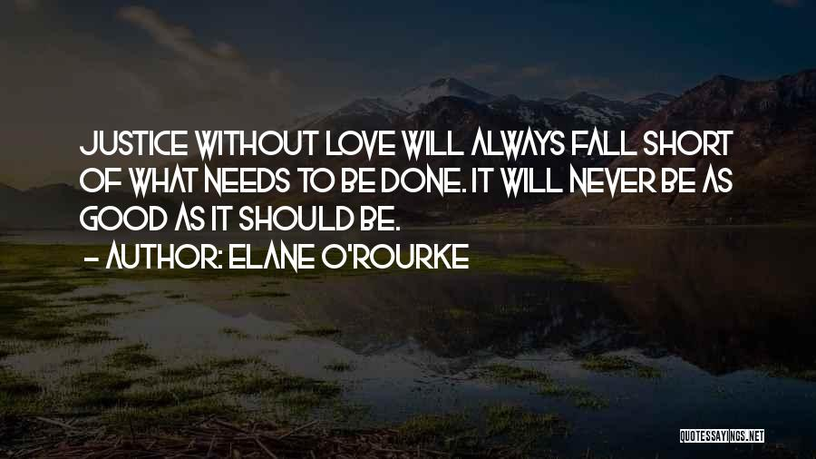 Love Needs Quotes By Elane O'Rourke