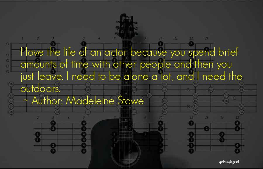 Love Needs Quotes By Madeleine Stowe