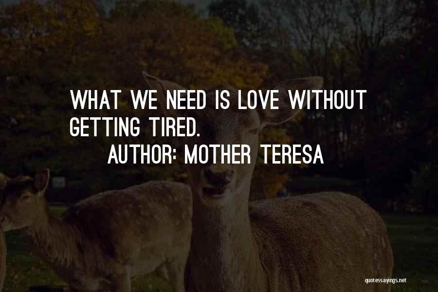 Love Needs Quotes By Mother Teresa