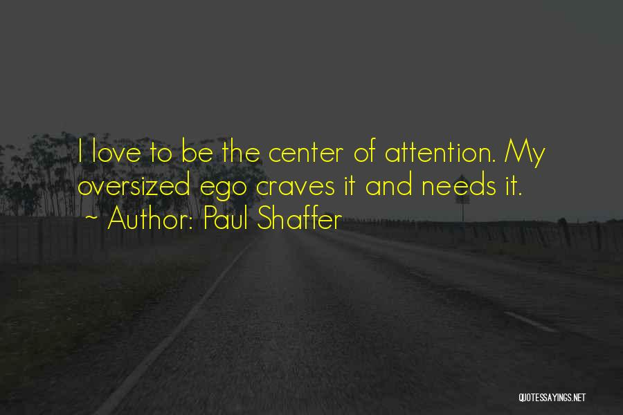 Love Needs Quotes By Paul Shaffer