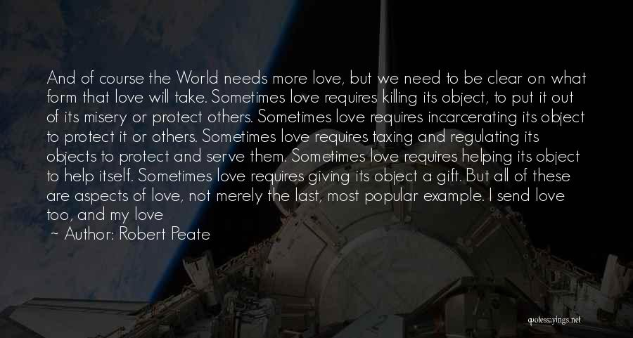 Love Needs Quotes By Robert Peate