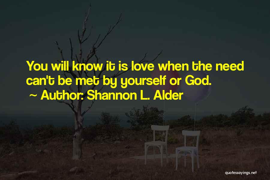 Love Needs Quotes By Shannon L. Alder