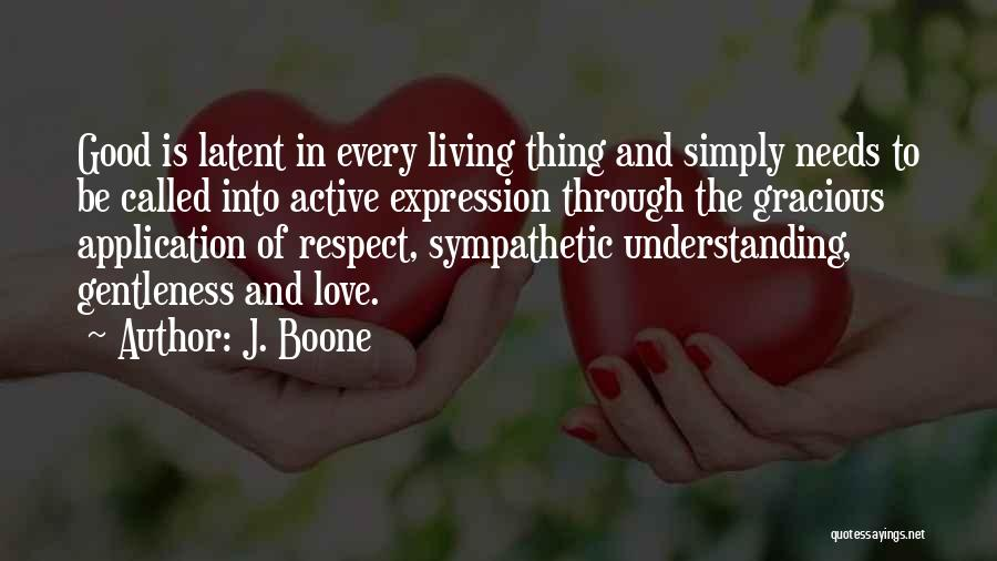 Love Needs Understanding Quotes By J. Boone