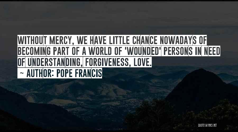 Love Needs Understanding Quotes By Pope Francis