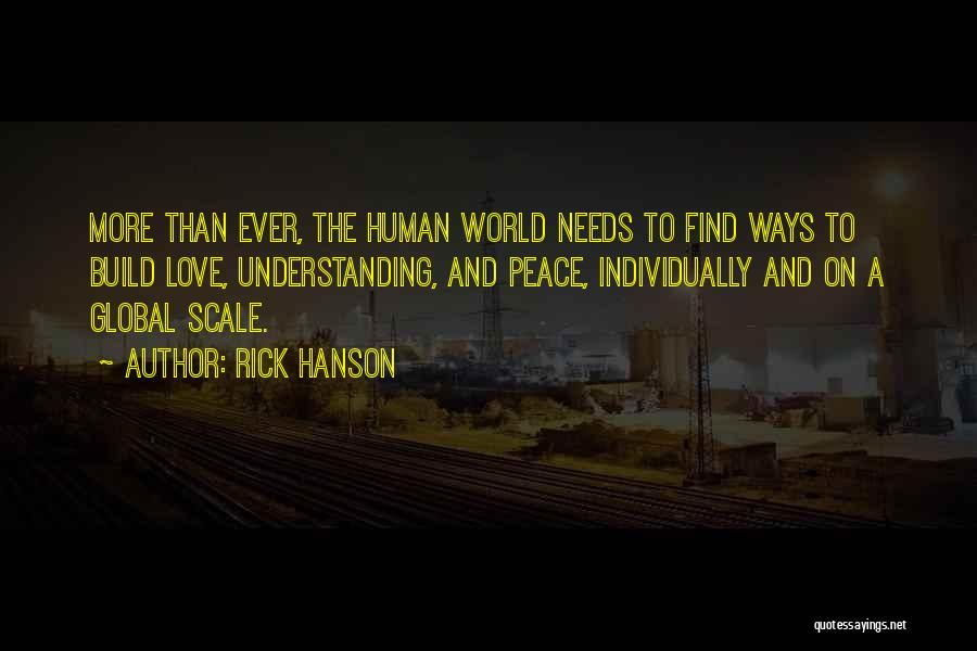 Love Needs Understanding Quotes By Rick Hanson
