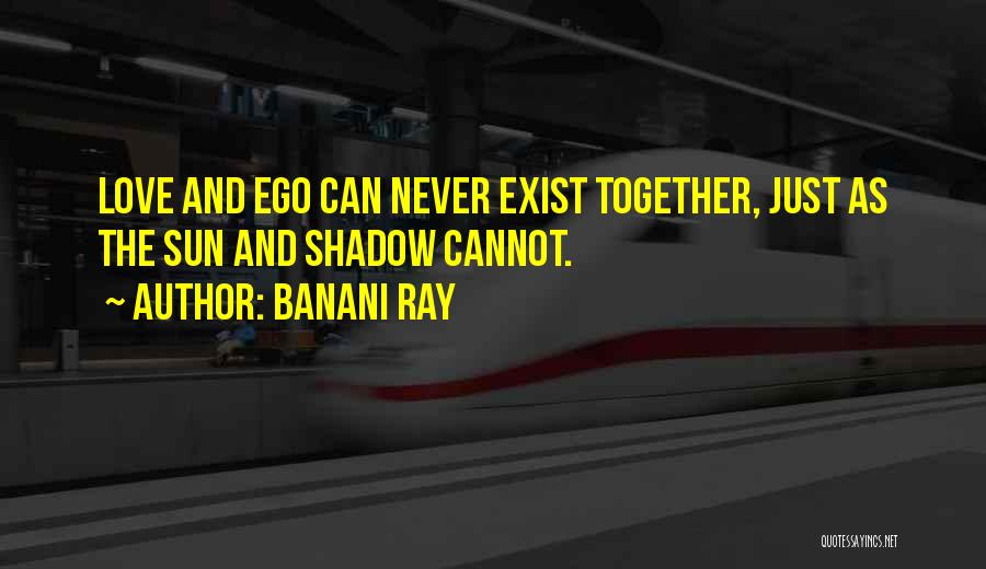 Love Never Exist Quotes By Banani Ray