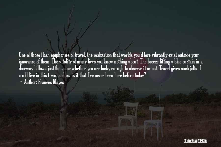Love Never Exist Quotes By Frances Mayes