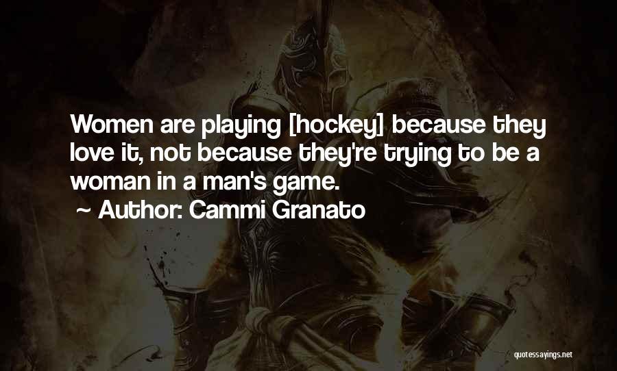 Love Not A Game Quotes By Cammi Granato