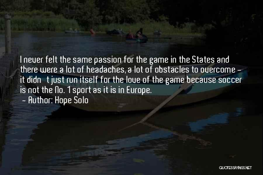 Love Not A Game Quotes By Hope Solo