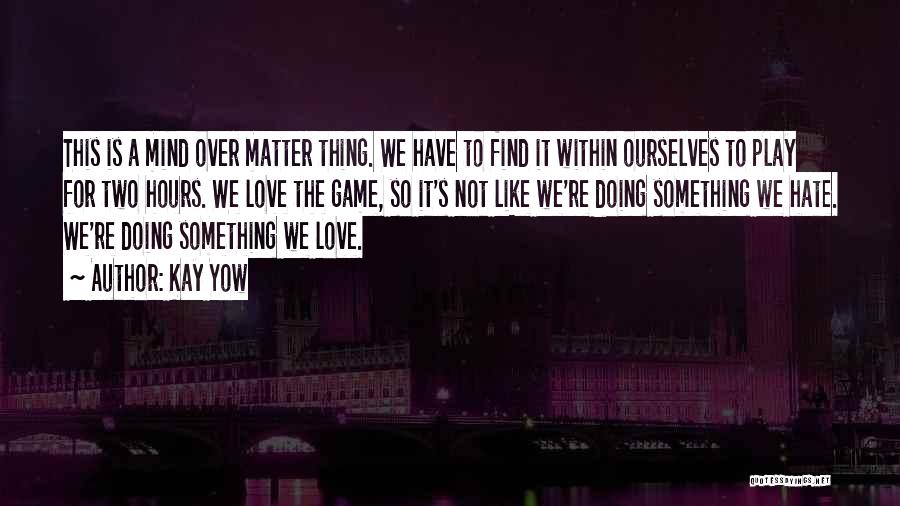 Love Not A Game Quotes By Kay Yow
