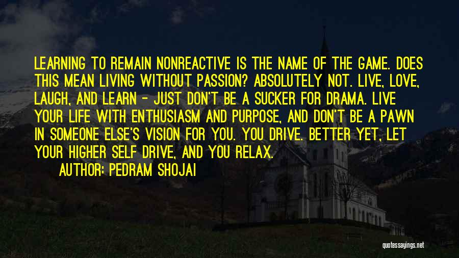 Love Not A Game Quotes By Pedram Shojai
