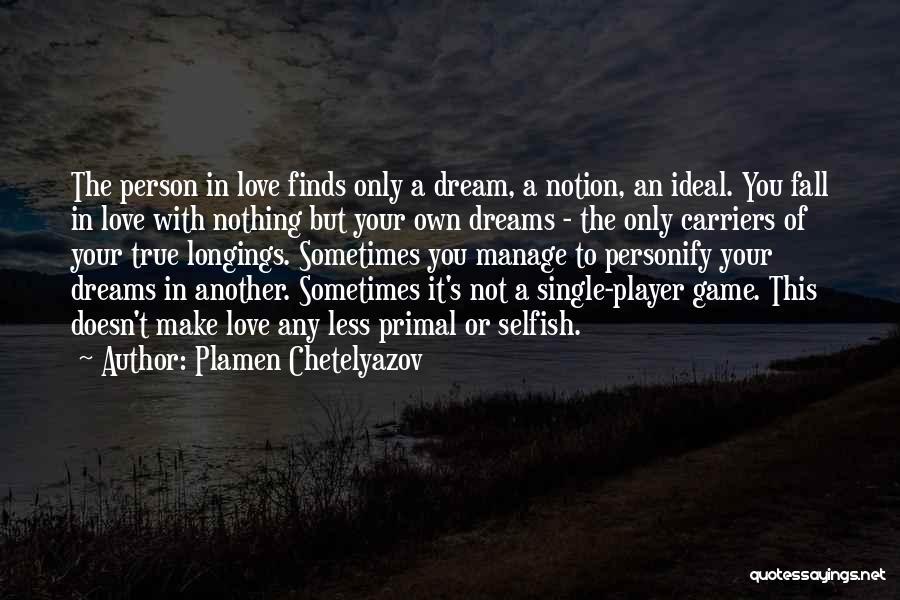 Love Not A Game Quotes By Plamen Chetelyazov