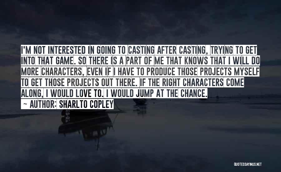 Love Not A Game Quotes By Sharlto Copley