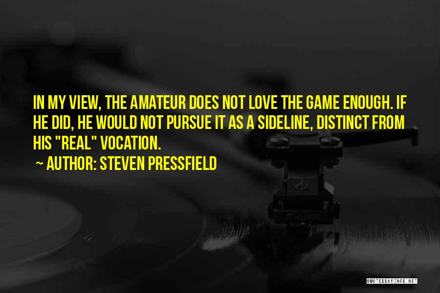 Love Not A Game Quotes By Steven Pressfield
