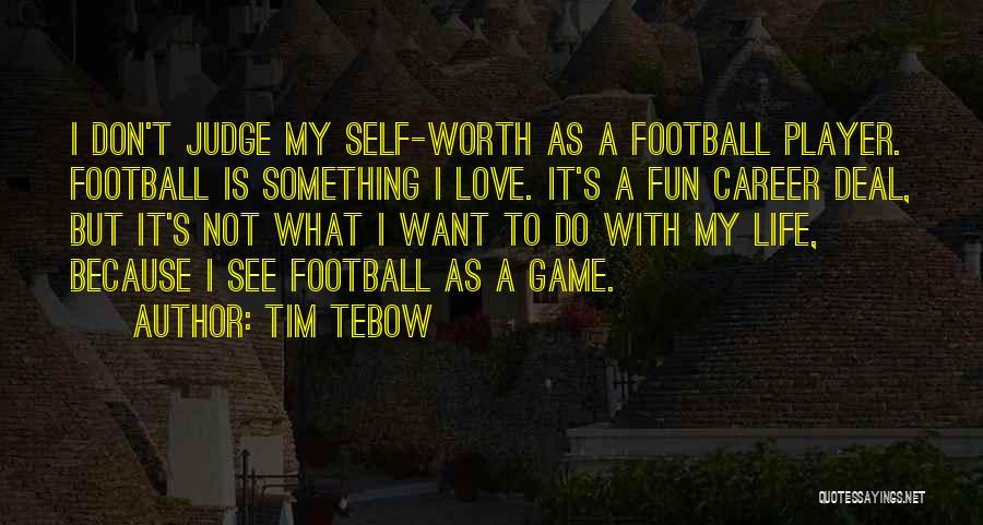 Love Not A Game Quotes By Tim Tebow