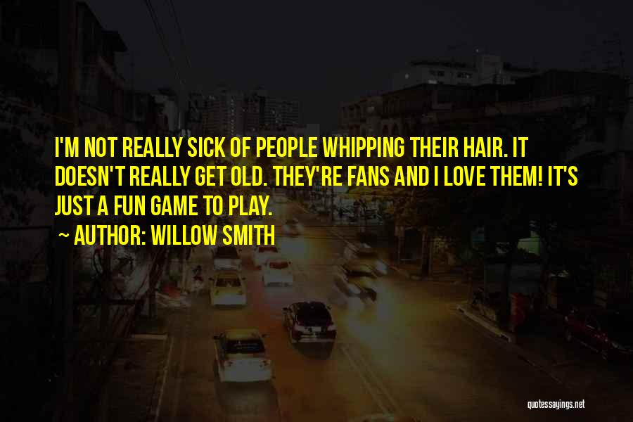 Love Not A Game Quotes By Willow Smith