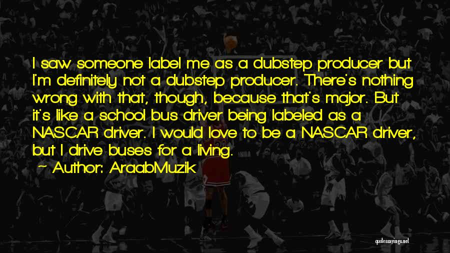 Love Not For Me Quotes By AraabMuzik