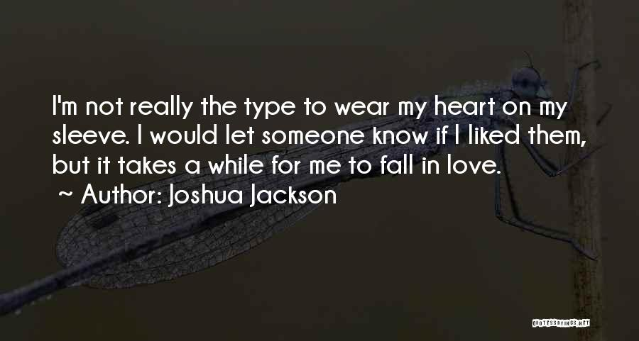 Love Not For Me Quotes By Joshua Jackson