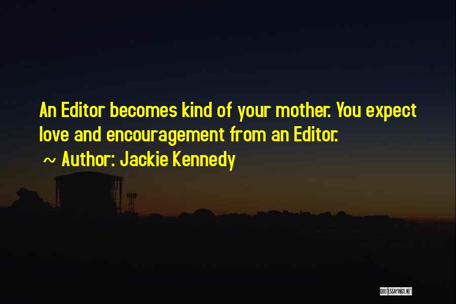 Love Of Your Mother Quotes By Jackie Kennedy