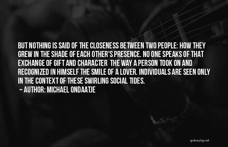 Love Only One Person Quotes By Michael Ondaatje